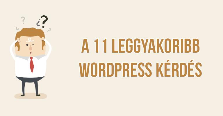 A 11 leggyakoribb WordPress kérdés