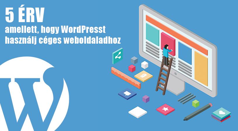 5 érv amellett, hogy WordPresst használj céges weboldaladhoz