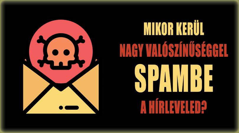 Mikor kerül nagy valószínűséggel spambe a hírleveled?