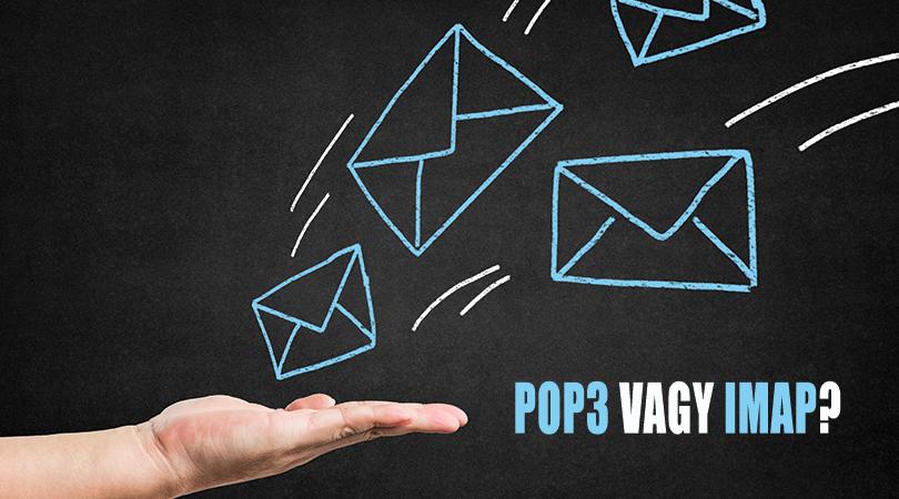 POP3 vagy IMAP levelezést használjunk?
